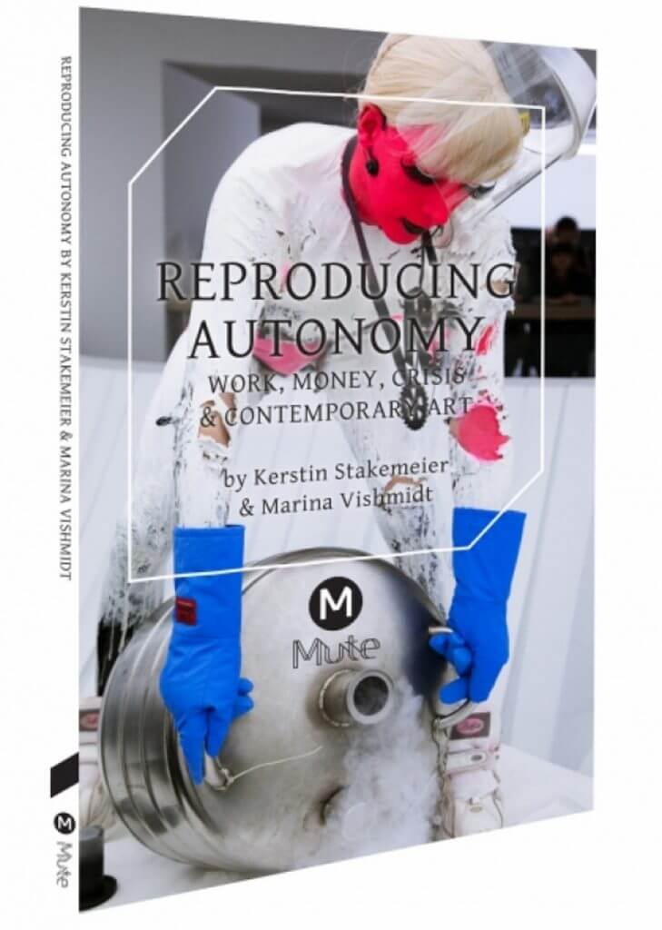 "Kerstin Stakemeier & Marina Vishmidt: ""Reproducing Autonomy, work, money, crisi & contemporary art"", Mute-Verlag, 2016"